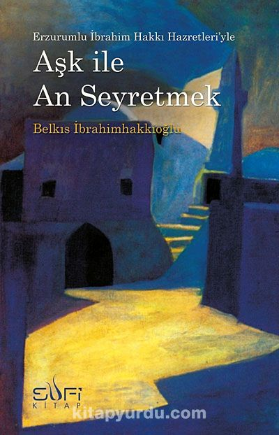 Aşk İle An Erzurumlu İbrahim Hakkı Hazretleri'yle Seyretmek - Belkıs İbrahimhakkıoğlu pdf epub
