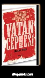 Vatan Cephesi & Türk Siyasal Yaşamında Cephleleşmelere  Bir Örnek