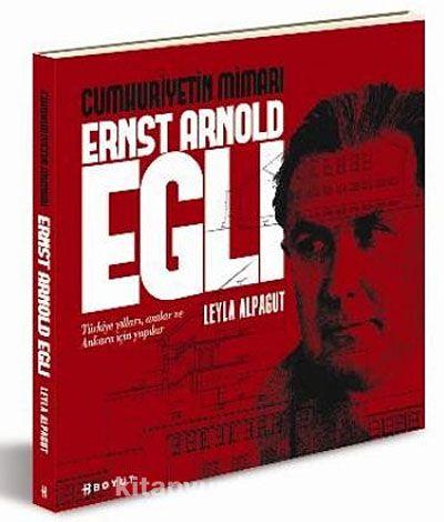 Cumhuriyetin Mimarı Ersnt Arnold Egli - Leyla Alpagut pdf epub