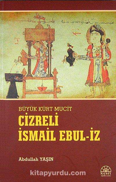 Büyük Kürt Mucit Cizreli İsmail Ebul-İz - Abdullah Yaşın pdf epub