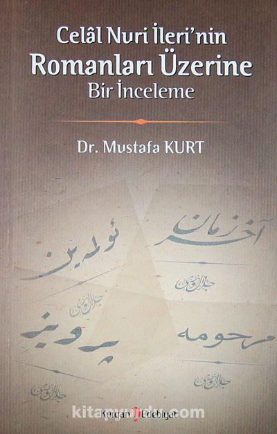 Celal Nuri İleri'nin Romanları Üzerine Bir İnceleme - Dr. Mustafa Kurt pdf epub