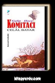 Galip Hoca - Komitacı Celal Bayar