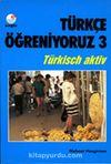 Türkçe Öğreniyoruz 3 / Türkisch Aktiv