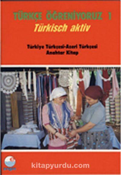 Türkçe Öğreniyoruz 1Türkisch Aktiv / Türkiye Türkçesi-Azeri Türkçesi Anahtar Kitap