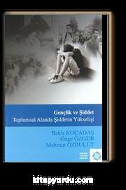 Gençlik ve Şiddet / Toplumsal Alanda Şiddetin Yükselişi