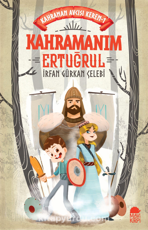 Kahramanım Ertuğrul / Kahraman Avcısı Kerem - İrfan Gürkan Çelebi pdf epub