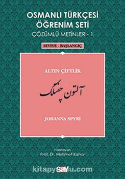 Osmanlı Türkçesi Öğrenim Seti Çözümlü Metinler-1 & Altın Çiftlik / Seviye-Başlangıç
