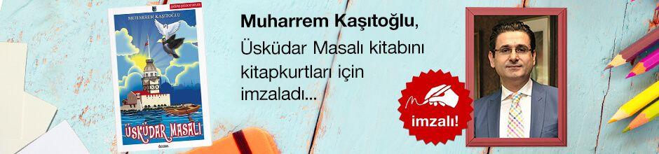 Üsküdar Masalı. Muharrem Kaşıtoğlu, Kitapkurtları için Sınırlı Sayıda İmzaladı.