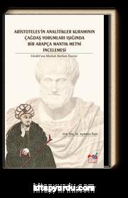 Aristoteles'in Analitikler Kuramının Çağdaş Yorumları Işığında Bir Arapça Mantık Metni İncelemesi