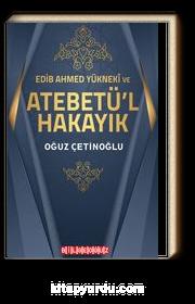 Edib Ahmed Yükneki ve Atebetü'l-Hakayık