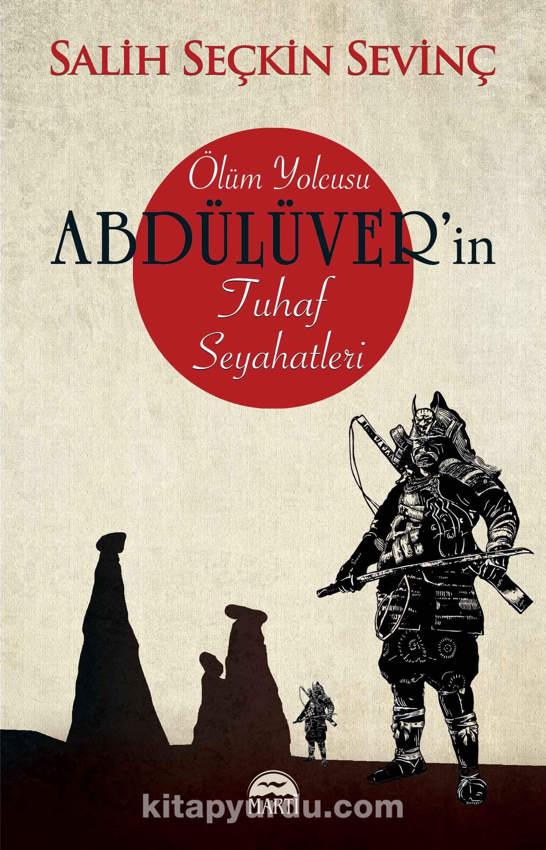 Ölüm Yolcusu Abdülüver'in Tuhaf Seyahatleri - Salih Seçkin Sevinç pdf epub