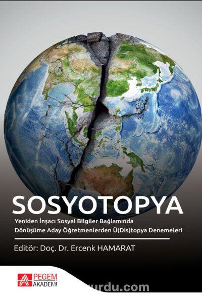 SosyotopyaYeniden İnşacı Sosyal Bilgiler Bağlamında Dönüşüme Aday Öğretmenlerden Ü(Dis)topya Denemeleri - Ercenk Hamarat pdf epub