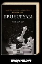 Ebu Sufyan & Tebliğ Dininden Fetih Dinine Dönüşümde Bir Stratejist