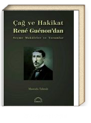 Çağ ve Hakikat  & Rene Guenon'dan  Seçme Makaleler ve Yorumlar