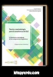 Teoria Y Metodologia Para La Ensenanza Del ELE II. Ensenanza-Aprendizaje De Los Componentes Lingüisticos