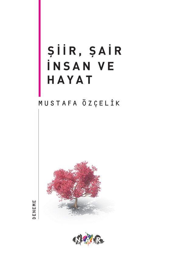 Şiir, Şair İnsan Ve Hayat - Mustafa Özçelik pdf epub