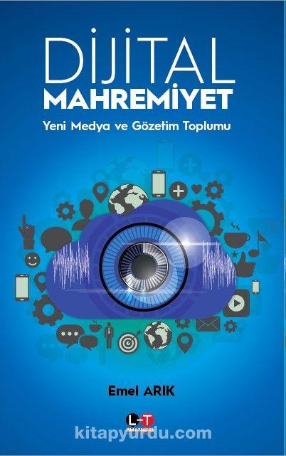 Dijital MahremiyetYeni Medya ve Gözetim Toplumu - Emel Arık pdf epub