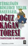 Türklüğün Binlerce Yıllık Anayasası: Oğuz Kağan Töresi (Vasiyetleri ve Öğütleri)