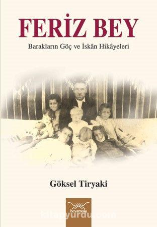 Feriz BeyBarakların Göç ve İskan Hikayeleri - Göksel Tiryaki pdf epub