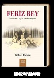 Feriz Bey & Barakların Göç ve İskan Hikayeleri