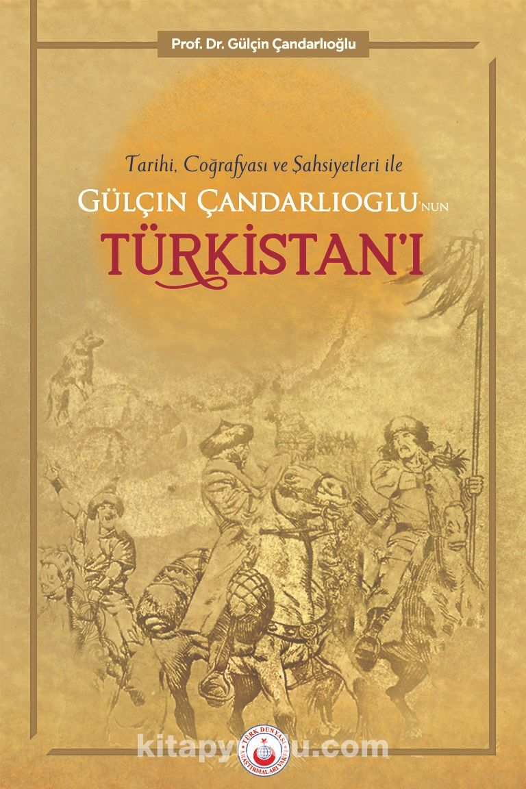 Tarihi, Coğrafyası ve Şahsiyetleriyle Gülçin Çandarlıoğlu'nun Türkistan'ı - Prof. Dr. Gülçin Çandarlıoğlu pdf epub