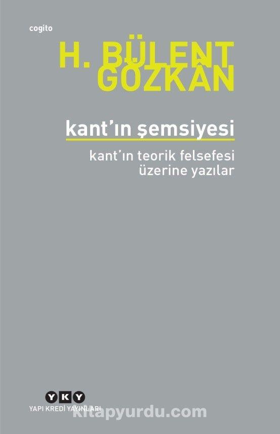 Kant'ın ŞemsiyesiKant'ın Teorik Felsefesi Üzerine Yazılar - H. Bülent Gözkan pdf epub