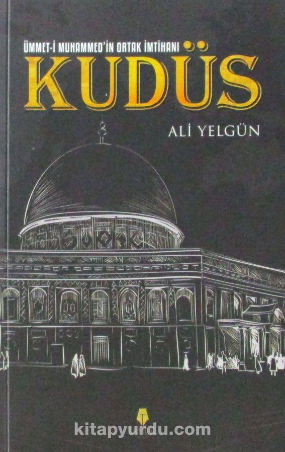 Ümmet-i Muhammed'in Ortak İmtihanı Kudüs - Ali Yelgün pdf epub