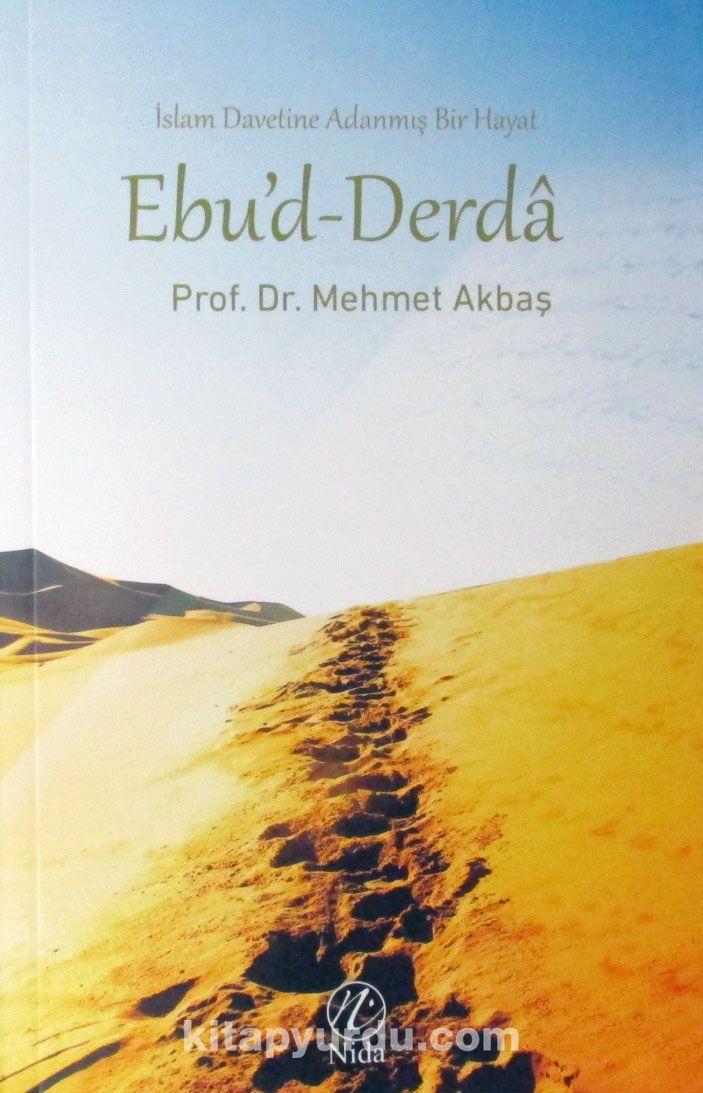 İslam Davetine adanmış Bir Hayat Ebu'd-Derda