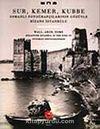 Sur Kemer Kubbe & Osmanlı Fotoğrafçılarının Gözüyle Bizans İstanbul'u / Waal, Arch, Dome Byzantine Istanbul In The Eyes Of Ottoman Photographers