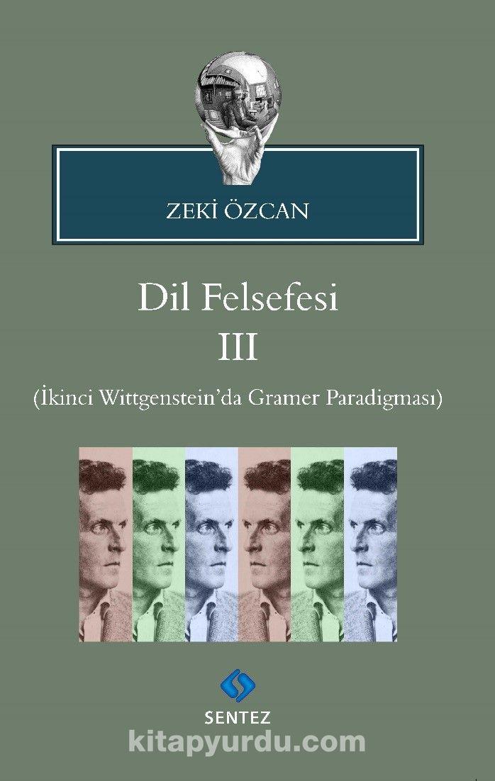 Dil Felsefesi 3İkinci Wittgenstein'da Gramer Paradigması - Prof. Dr. Zeki Özcan pdf epub