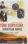 Bugünden Yarına Türk Dünyasına Stratejik Bakış