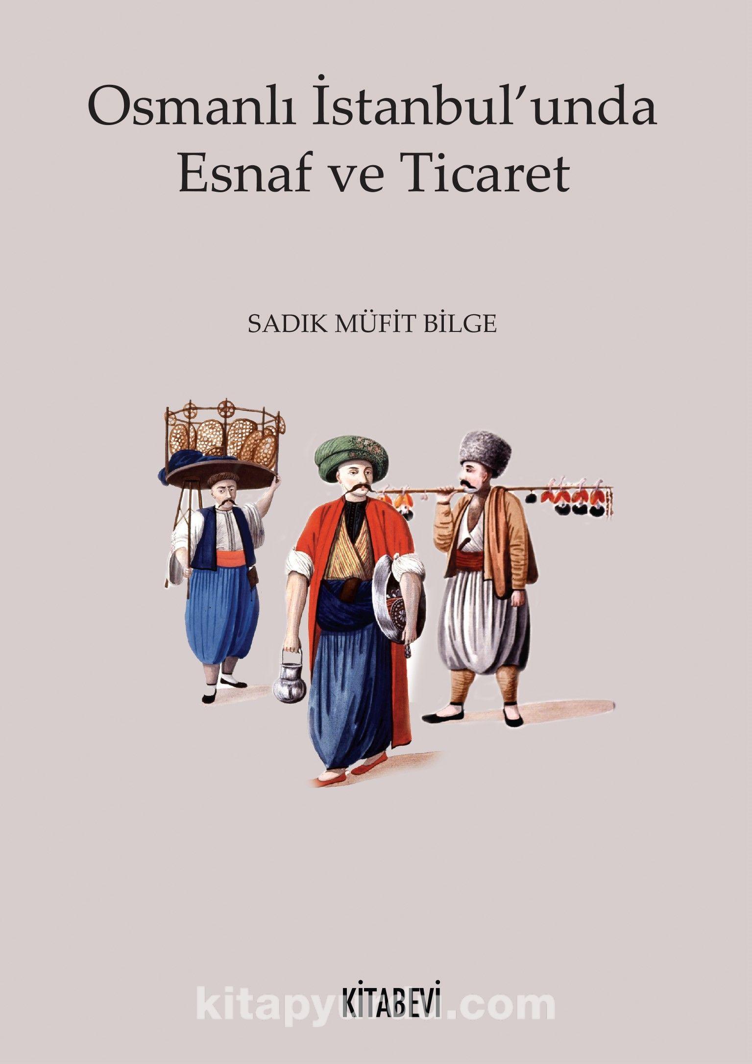 Osmanlı İstanbul'unda Esnaf ve Ticaret - Sadık Müfit Bilge pdf epub