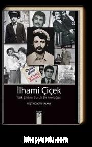 İlhami Çiçek & Türk Şiirine Buruk Bir Armağan