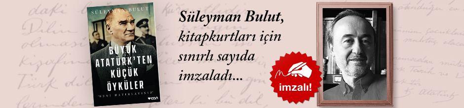 Büyük Atatürk'ten Küçük Öyküler. Süleyman Bulut, Kitapkurtları için Sınırlı Sayıda İmzaladı.