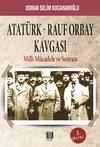Atatürk-Rauf Orbay Kavgası & Milli Mücadele ve Sonrası