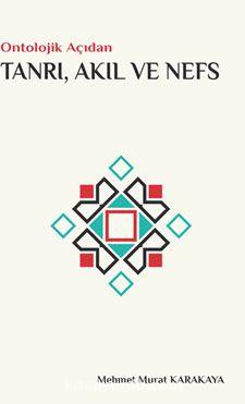 Ontolojik Açıdan Tanrı, Akıl ve Nefs - Mehmet Murat Karakaya pdf epub