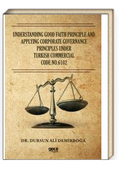 Understanding Good Faith Principle And Applying Corporate Governance Principles Under Turkish Commercial Code No:6102