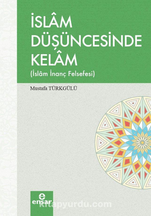 İslam Düşüncesinde Kelam (İslam İnanç Felsefesi)