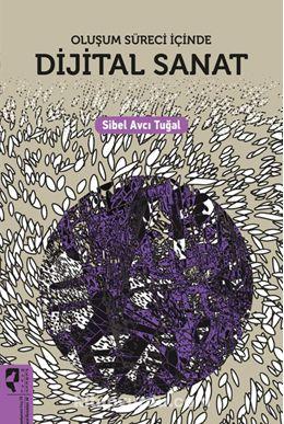 Oluşum Süreci İçinde Dijital Sanat - Sibel Avcı Tuğal pdf epub
