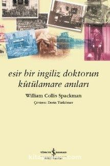 Esir Bir İngiliz Doktorun Kutülamare Anıları - William Collis Spackman pdf epub