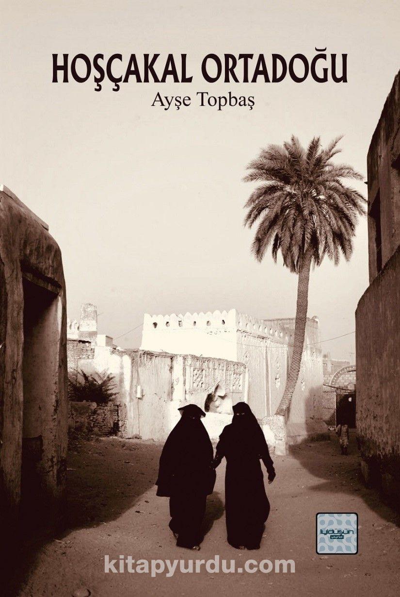 Hoşçakal Ortadoğu - Ayşe Topbaş pdf epub