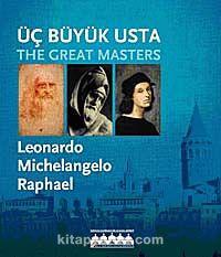 Üç Büyük Usta: Leonardo - Michelangelo - Raphael
