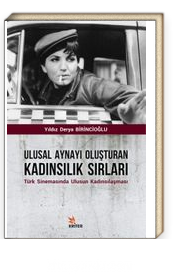 Ulusal Aynayı Oluşturan Kadınsılık Sırları & Türk Sinemasında Ulusun Kadınsılaşması