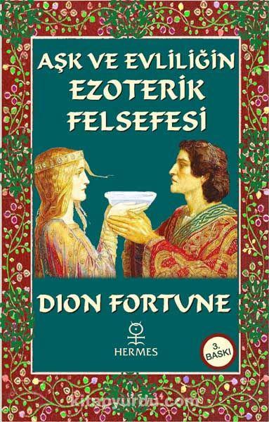 Aşk ve Evliliğin Ezoterik Felsefesi - Dion Fortune pdf epub