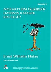 Mozart'ı Kim Öldürdü? Haydn'ın Kafasını Kim Kesti? - Ernst W. Heine pdf epub