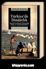 Türkiye'de Dindarlık & Sosyal Gerilimler Ekseninde İnanç ve Yaşam Biçimleri