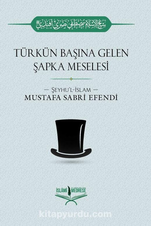 Türkün Başına Gelen Şapka Meselesi - Şeyhülislam Mustafa Sabri Efendi pdf epub