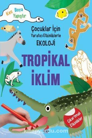 Tropikal İklim / Çocuklar İçin Yaratıcı Etkinliklerle Ekoloji