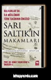 Balkanlar'da İlk Müslüman Türk İskanının Öncüsü Sarı Saltık'ın Makamları