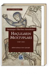 Denizaşırı Ülke'den Havadisler: Haçlıların Mektupları (1097-1252)